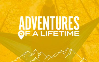 ADVENTURES OF A LIFETIME